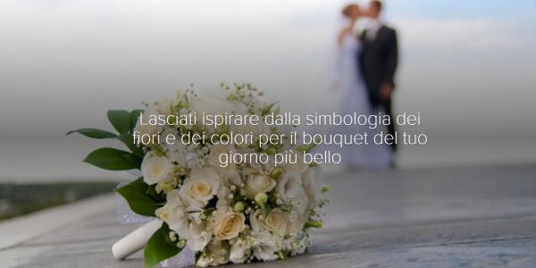 Lasciati ispirare dalla simbologia dei fiori e dei colori per il bouquet del tuo giorno più bello